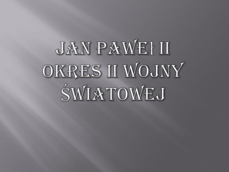 Jan Paweł II Okres II Wojny Światowej