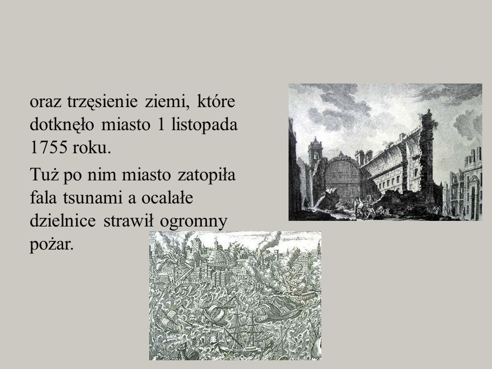 oraz trzęsienie ziemi, które dotknęło miasto 1 listopada 1755 roku
