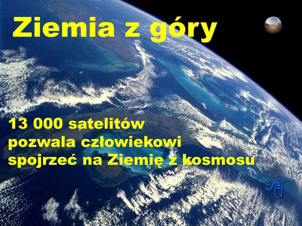 Ziemia z góry 8 13 000 satelitów pozwala człowiekowi