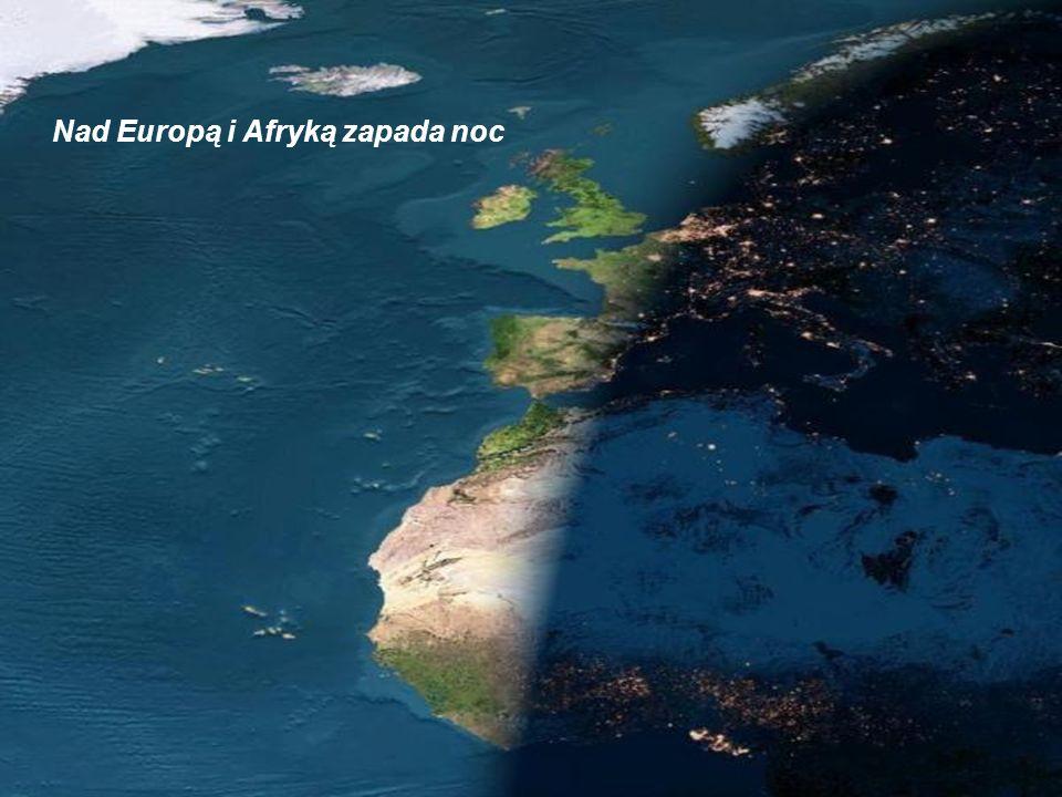Nad Europą i Afryką zapada noc