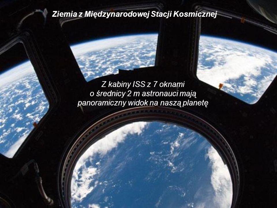 o średnicy 2 m astronauci mają panoramiczny widok na naszą planetę