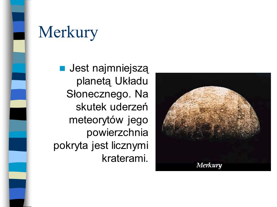 Merkury Jest najmniejszą planetą Układu Słonecznego.