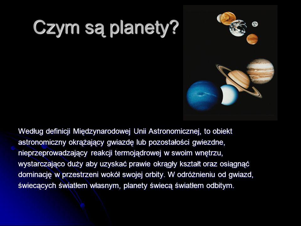 Czym są planety Według definicji Międzynarodowej Unii Astronomicznej, to obiekt. astronomiczny okrążający gwiazdę lub pozostałości gwiezdne,