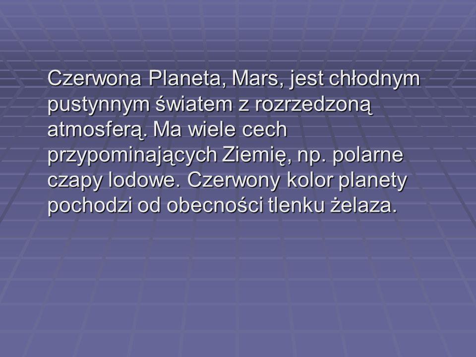 Czerwona Planeta, Mars, jest chłodnym pustynnym światem z rozrzedzoną atmosferą.