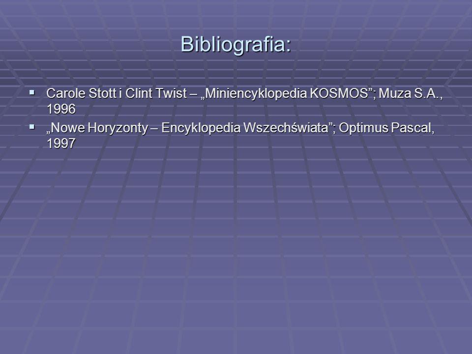 "Bibliografia: Carole Stott i Clint Twist – ""Miniencyklopedia KOSMOS ; Muza S.A., 1996."