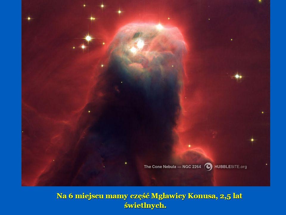 Na 6 miejscu mamy część Mgławicy Konusa, 2,5 lat świetlnych.