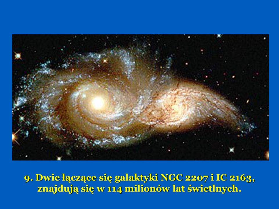 9. Dwie łączące się galaktyki NGC 2207 i IC 2163, znajdują się w 114 milionów lat świetlnych.