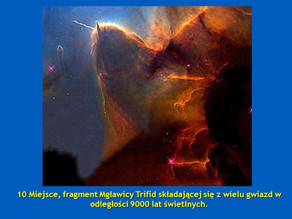 10 Miejsce, fragment Mgławicy Trifid składającej się z wielu gwiazd w odległości 9000 lat świetlnych.