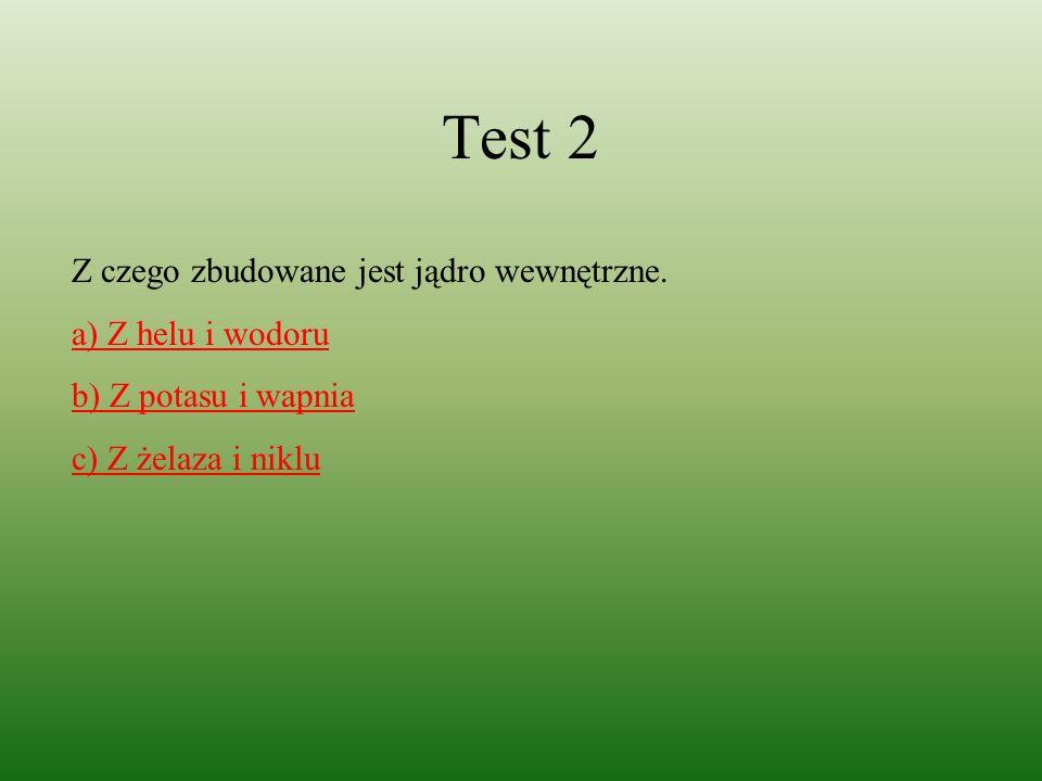 Test 2 Z czego zbudowane jest jądro wewnętrzne. a) Z helu i wodoru