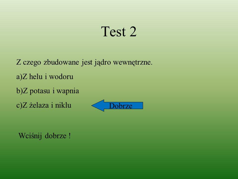 Test 2 Z czego zbudowane jest jądro wewnętrzne. a)Z helu i wodoru