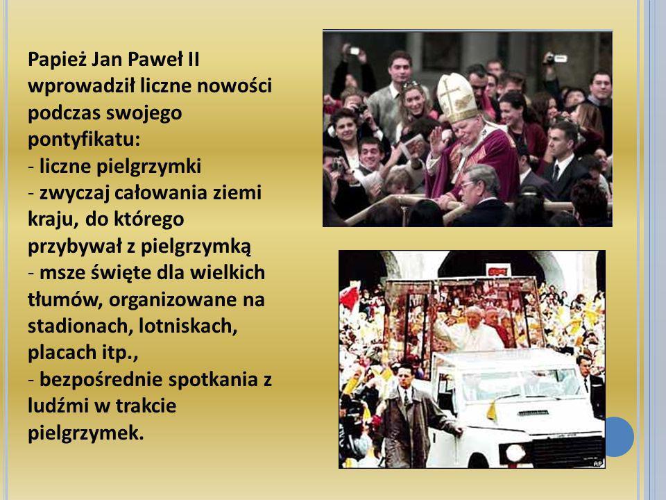 Papież Jan Paweł II wprowadził liczne nowości podczas swojego pontyfikatu: