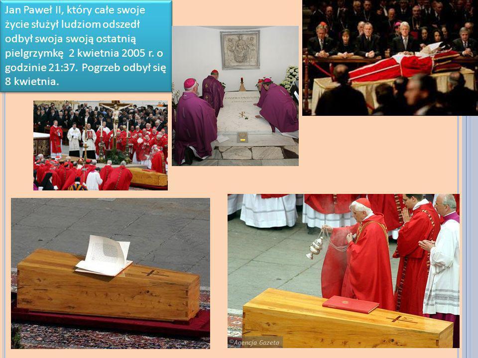 Jan Paweł II, który całe swoje życie służył ludziom odszedł odbył swoja swoją ostatnią pielgrzymkę 2 kwietnia 2005 r.