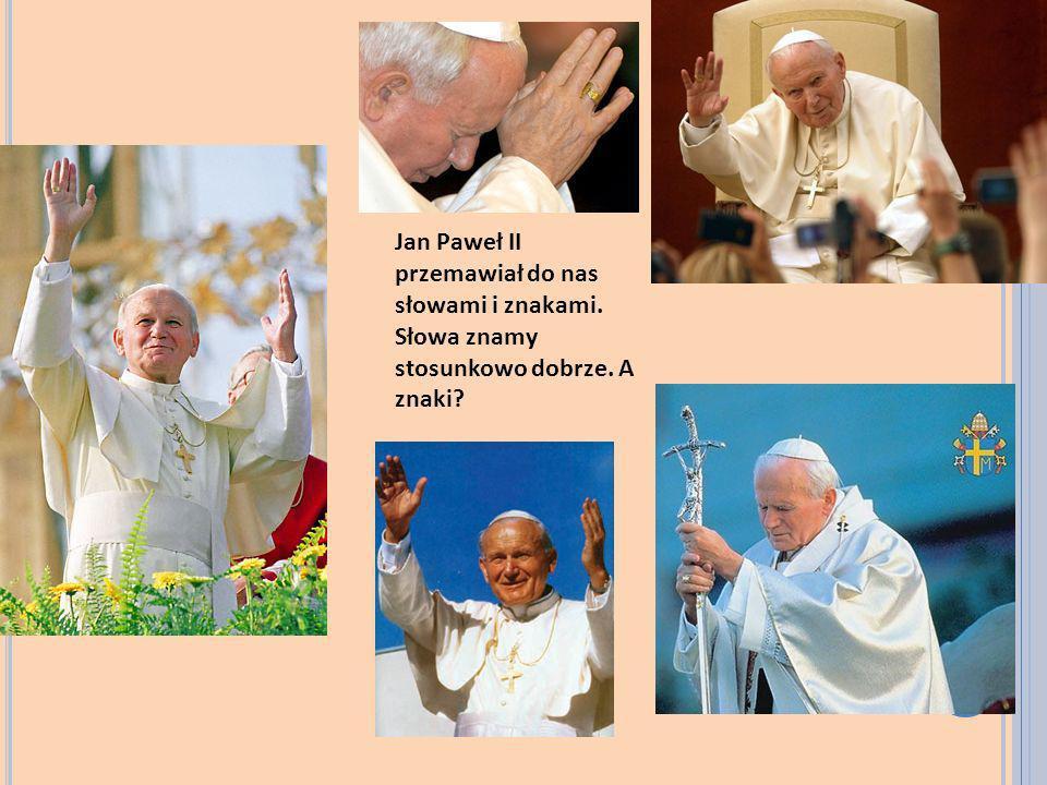 Jan Paweł II przemawiał do nas słowami i znakami