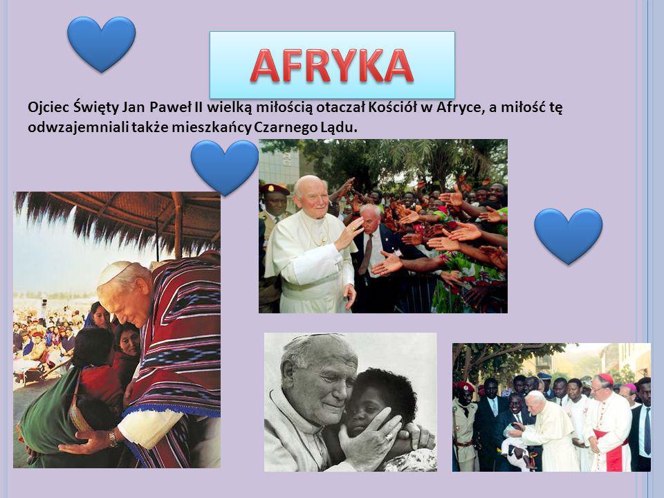 AFRYKA Ojciec Święty Jan Paweł II wielką miłością otaczał Kościół w Afryce, a miłość tę odwzajemniali także mieszkańcy Czarnego Lądu.