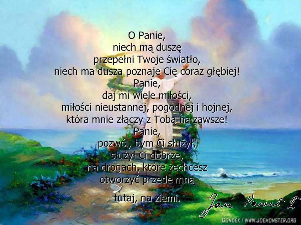 O Panie, niech mą duszę przepełni Twoje światło, niech ma dusza poznaje Cię coraz głębiej.