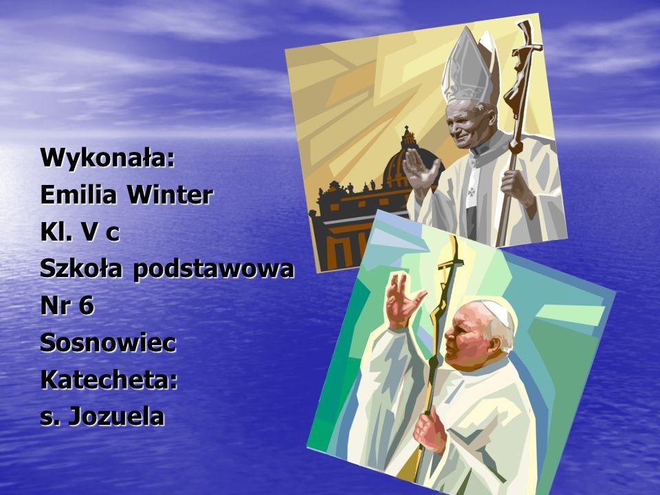 Wykonała: Emilia Winter Kl. V c Szkoła podstawowa Nr 6 Sosnowiec Katecheta: s. Jozuela