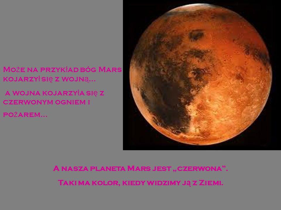 Może na przykład bóg Mars kojarzył się z wojną…