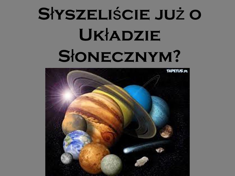 Słyszeliście już o Układzie Słonecznym