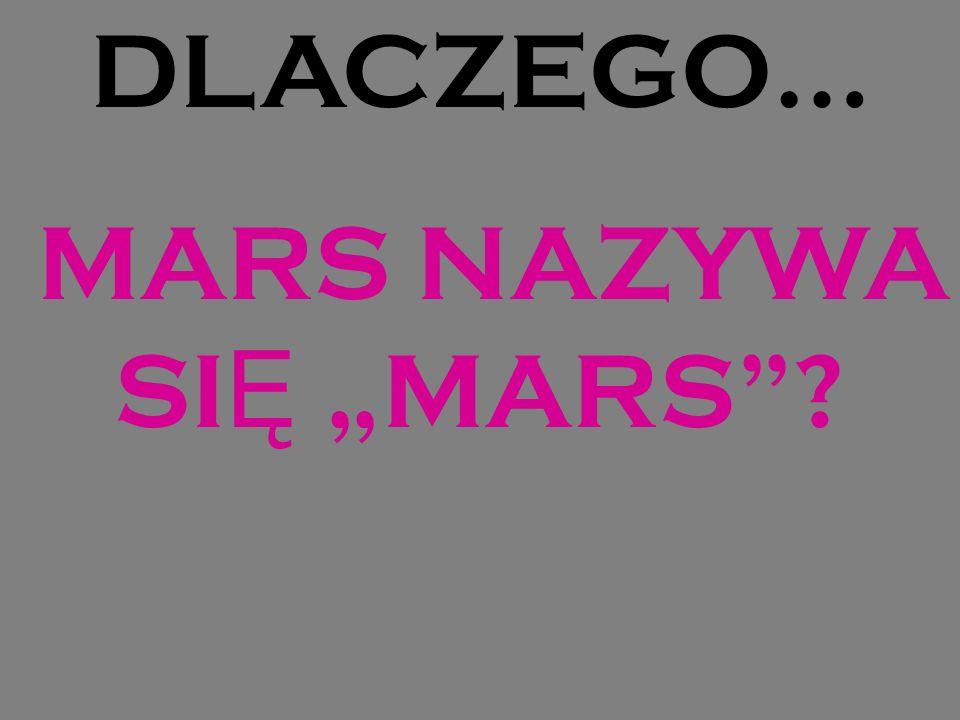 """DLACZEGO… MARS NAZYWA SIĘ """"MARS"""