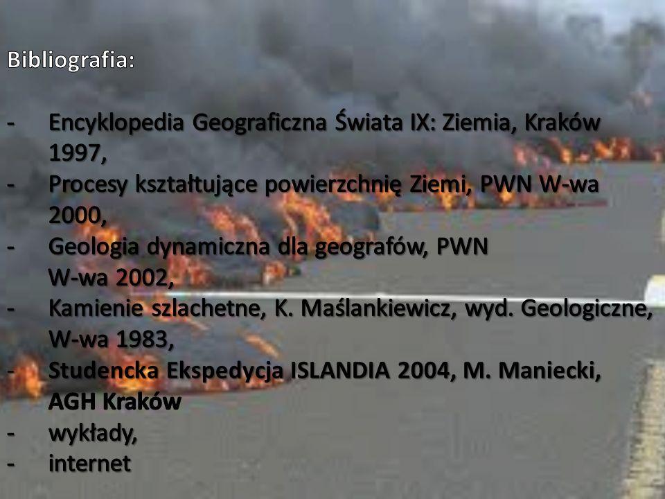 Bibliografia: Encyklopedia Geograficzna Świata IX: Ziemia, Kraków 1997, Procesy kształtujące powierzchnię Ziemi, PWN W-wa 2000,
