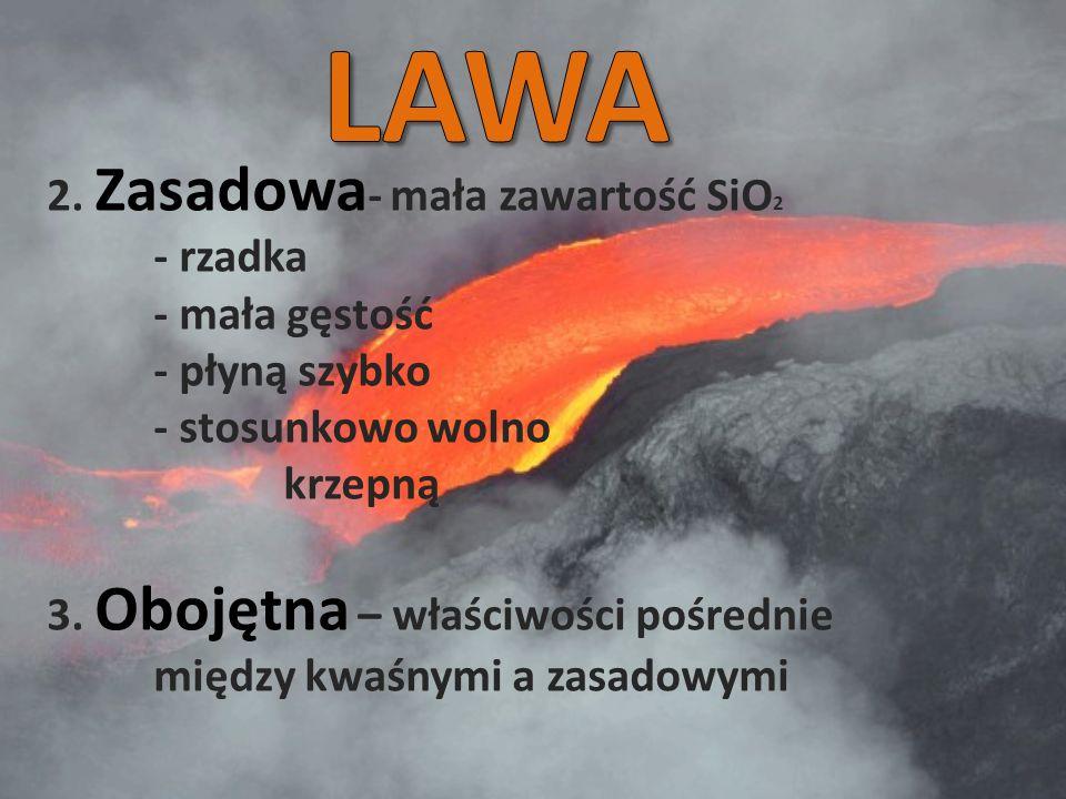 LAWA 2. Zasadowa- mała zawartość SiO2 - mała gęstość - płyną szybko