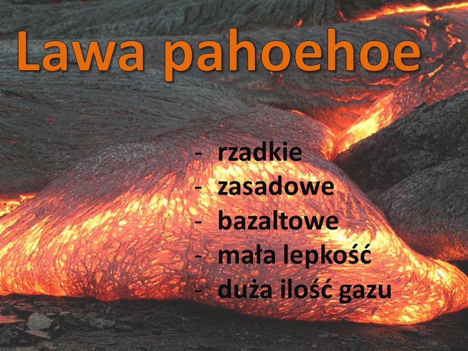 Lawa pahoehoe rzadkie zasadowe bazaltowe mała lepkość duża ilość gazu