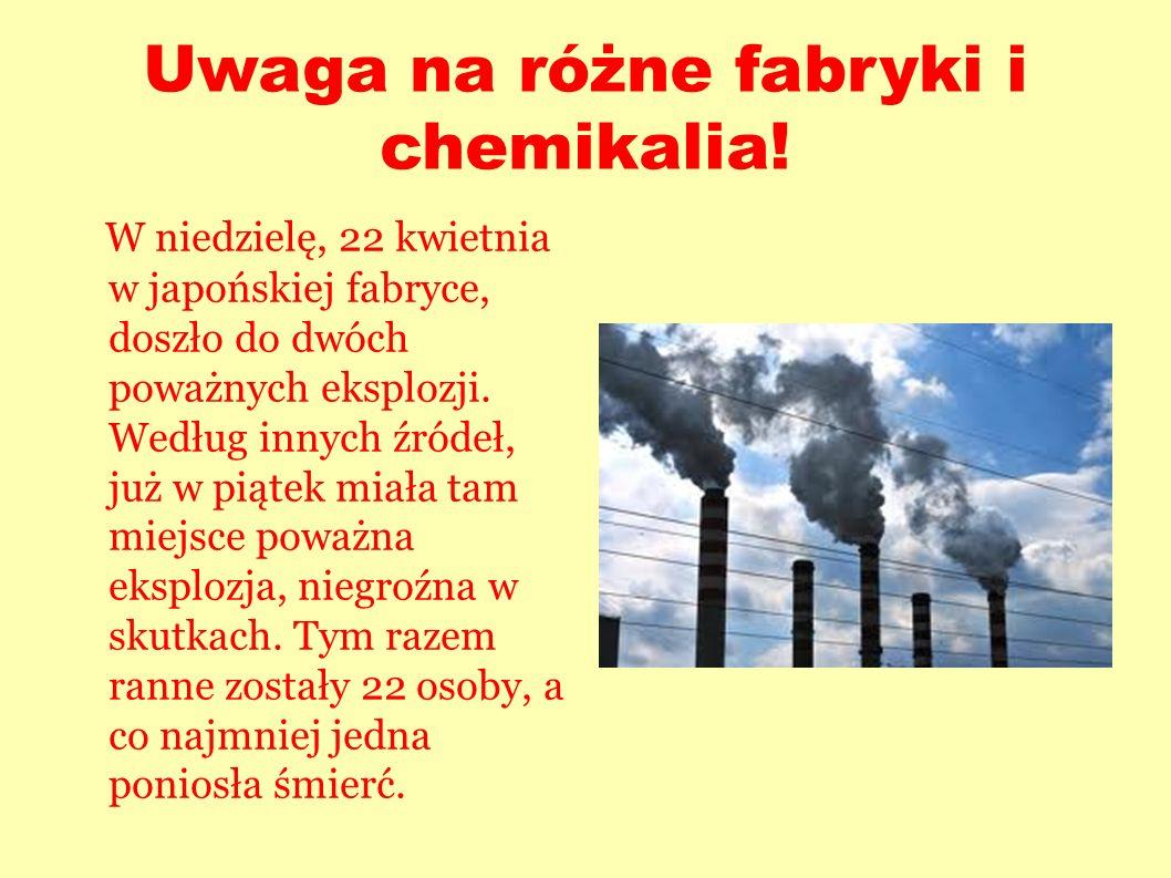Uwaga na różne fabryki i chemikalia!