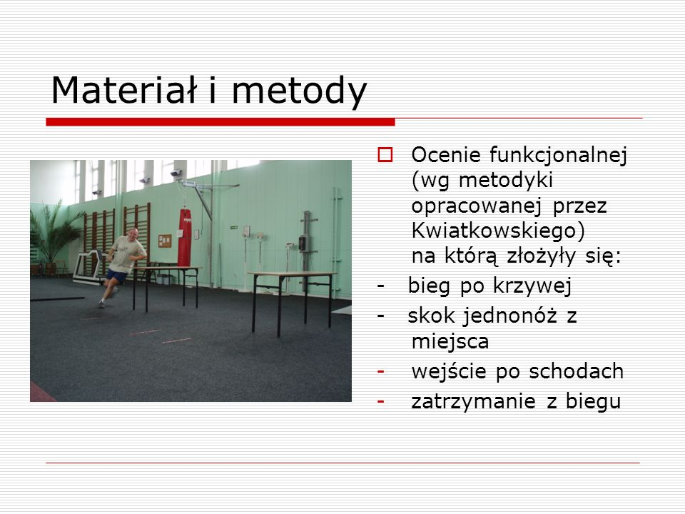 Materiał i metody Ocenie funkcjonalnej (wg metodyki opracowanej przez Kwiatkowskiego) na którą złożyły się: