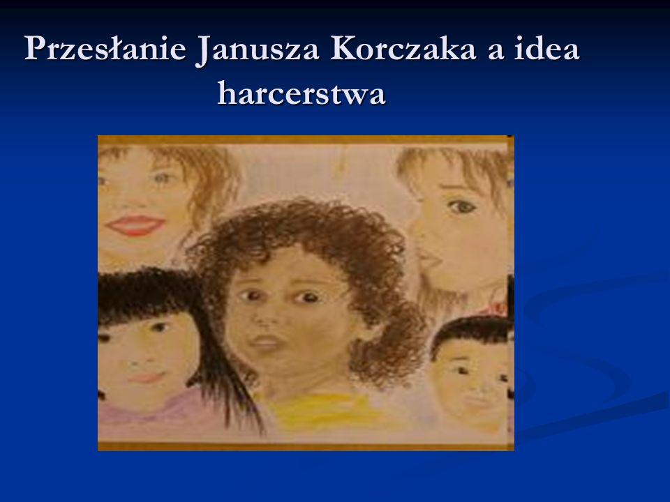Przesłanie Janusza Korczaka a idea harcerstwa