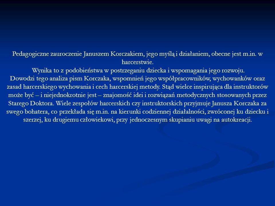 Pedagogiczne zauroczenie Januszem Korczakiem, jego myślą i działaniem, obecne jest m.in. w harcerstwie.