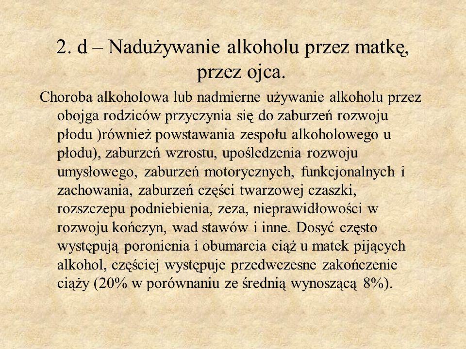 2. d – Nadużywanie alkoholu przez matkę, przez ojca.