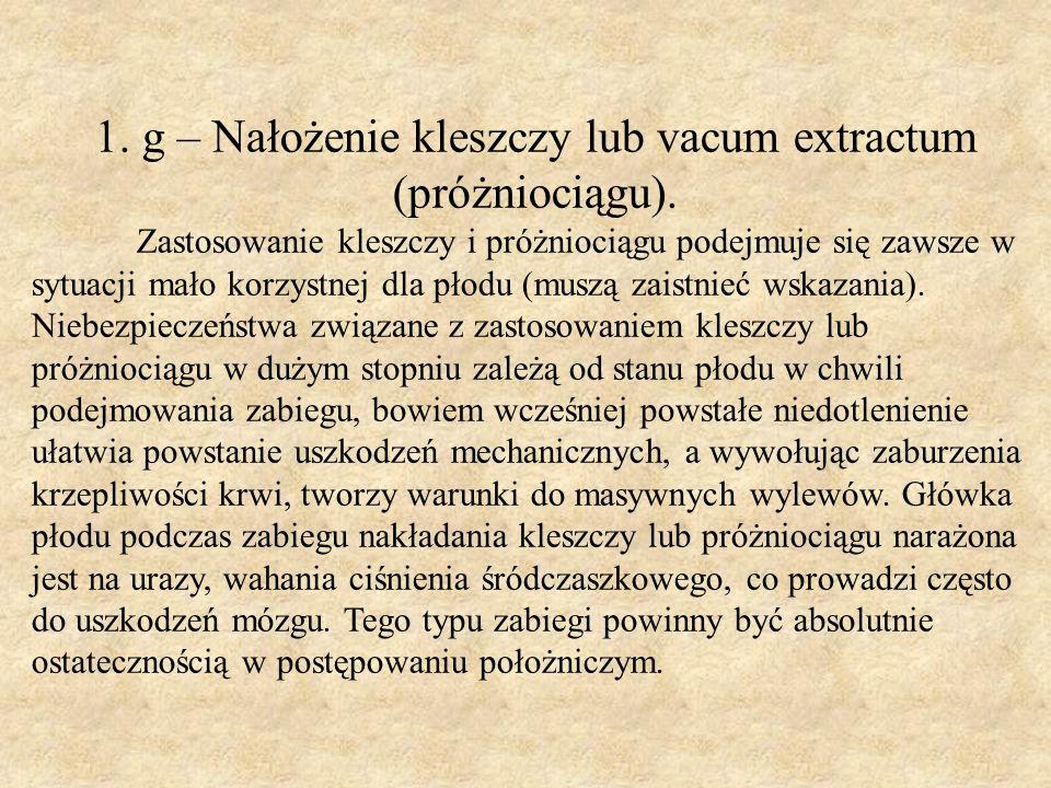 1. g – Nałożenie kleszczy lub vacum extractum (próżniociągu).