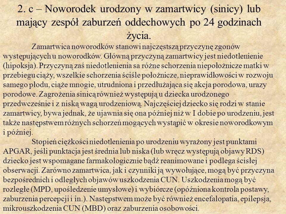 2. c – Noworodek urodzony w zamartwicy (sinicy) lub mający zespół zaburzeń oddechowych po 24 godzinach życia.