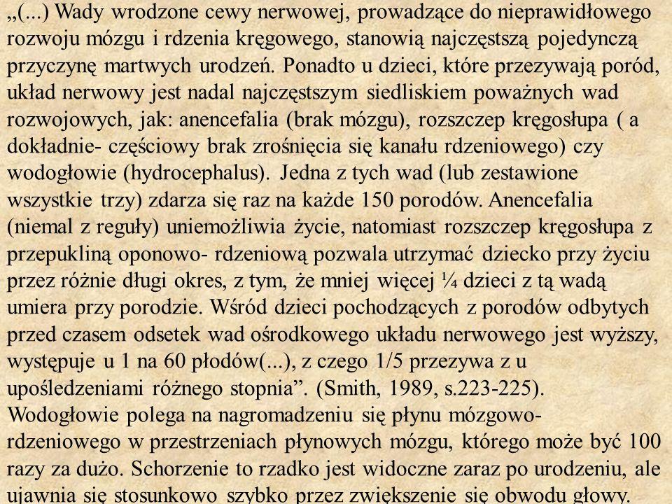 """""""(...) Wady wrodzone cewy nerwowej, prowadzące do nieprawidłowego rozwoju mózgu i rdzenia kręgowego, stanowią najczęstszą pojedynczą przyczynę martwych urodzeń."""