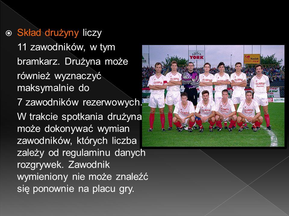 Skład drużyny liczy 11 zawodników, w tym. bramkarz. Drużyna może. również wyznaczyć maksymalnie do.