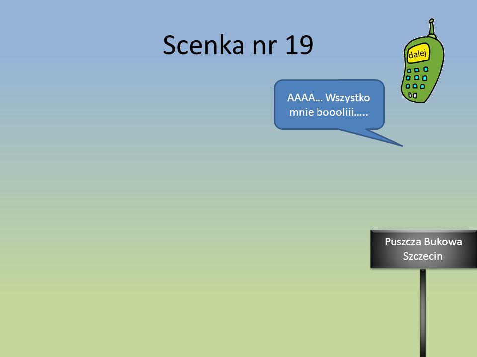 Scenka nr 19 AAAA… Wszystko mnie boooliii….. Puszcza Bukowa Szczecin