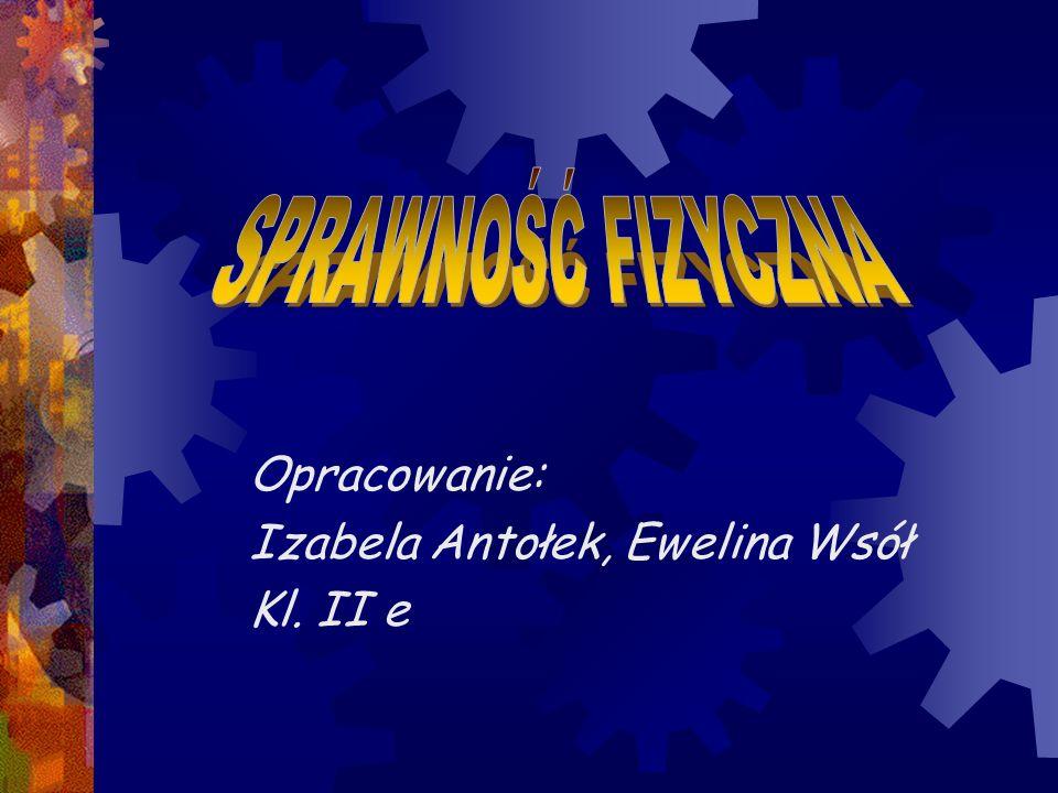 Opracowanie: Izabela Antołek, Ewelina Wsół Kl. II e