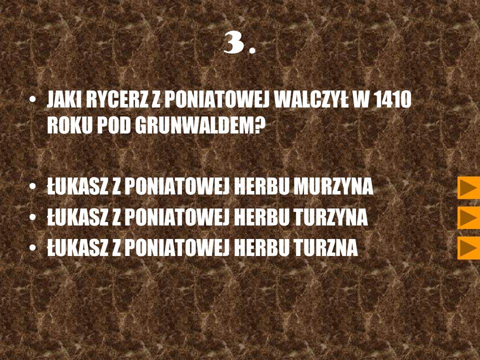 3. JAKI RYCERZ Z PONIATOWEJ WALCZYŁ W 1410 ROKU POD GRUNWALDEM