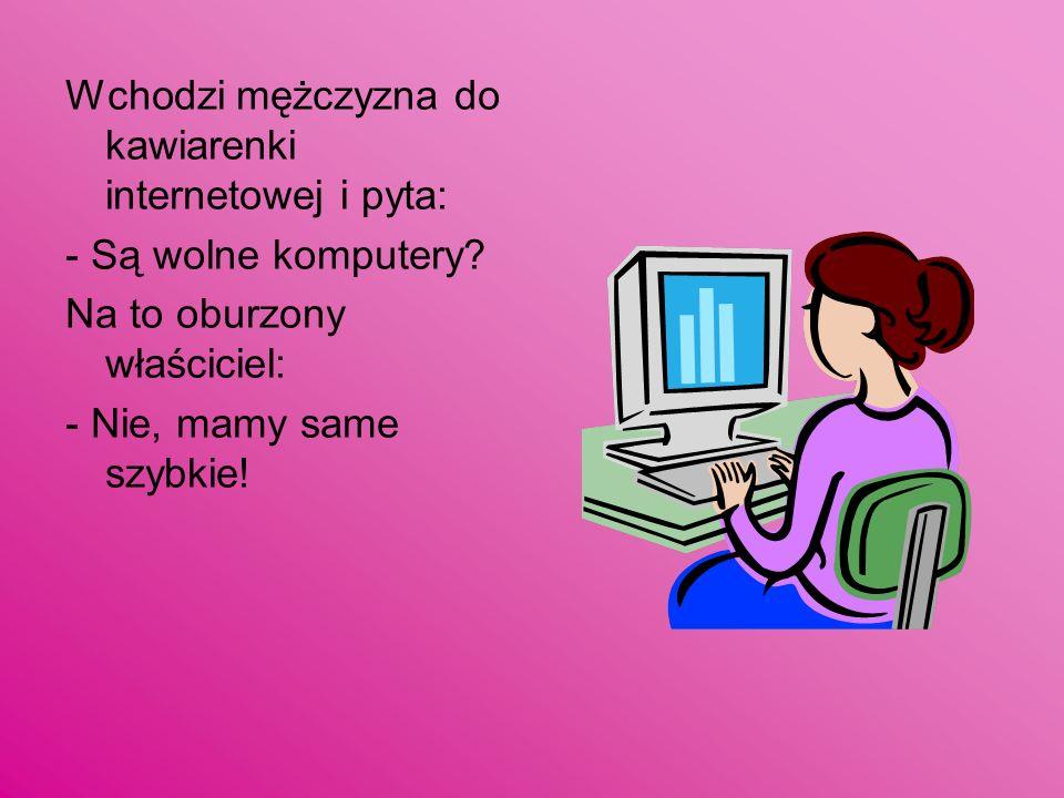 Wchodzi mężczyzna do kawiarenki internetowej i pyta: