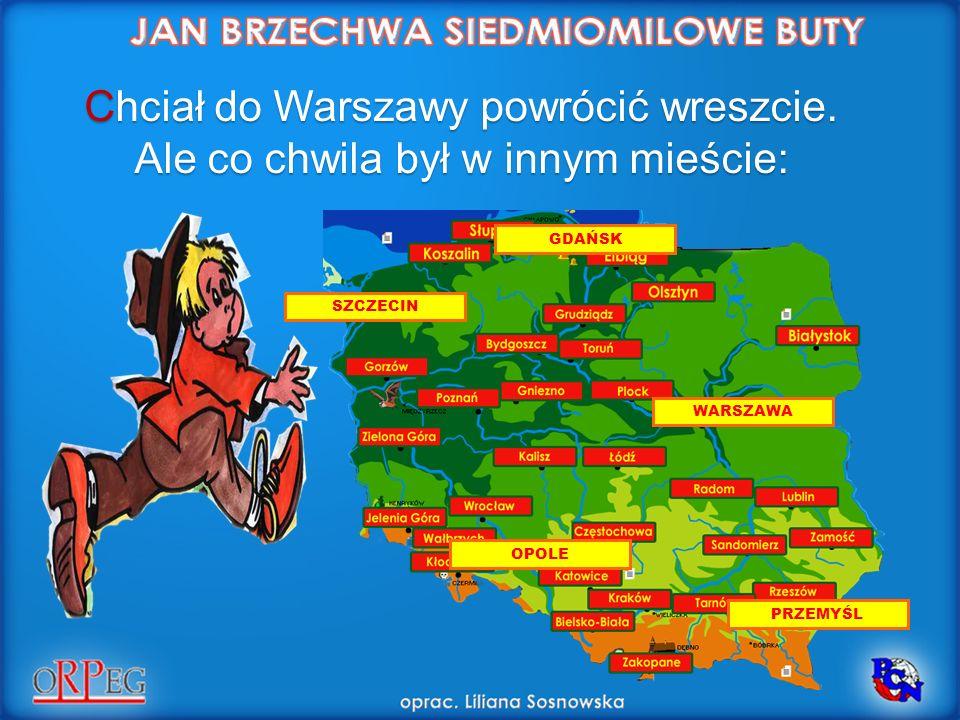 Chciał do Warszawy powrócić wreszcie