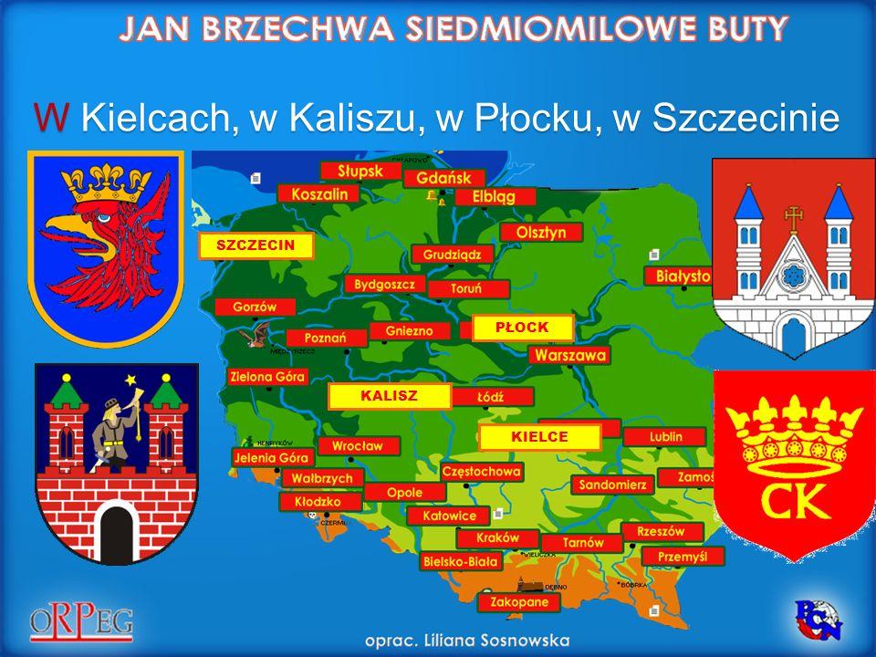 W Kielcach, w Kaliszu, w Płocku, w Szczecinie