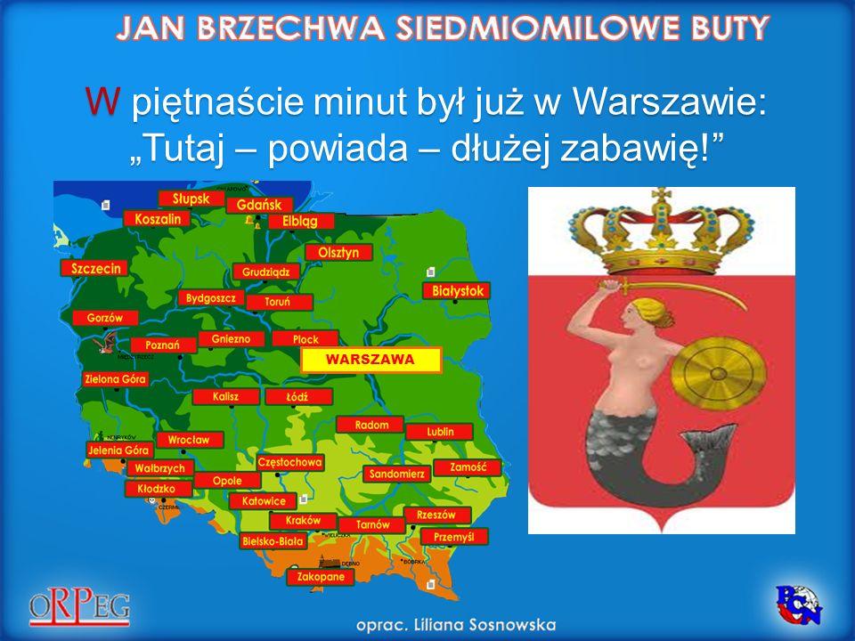 """W piętnaście minut był już w Warszawie: """"Tutaj – powiada – dłużej zabawię!"""