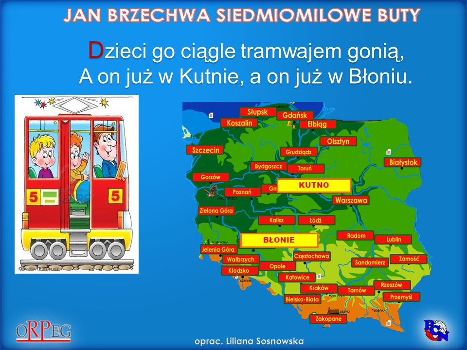 Dzieci go ciągle tramwajem gonią, A on już w Kutnie, a on już w Błoniu.