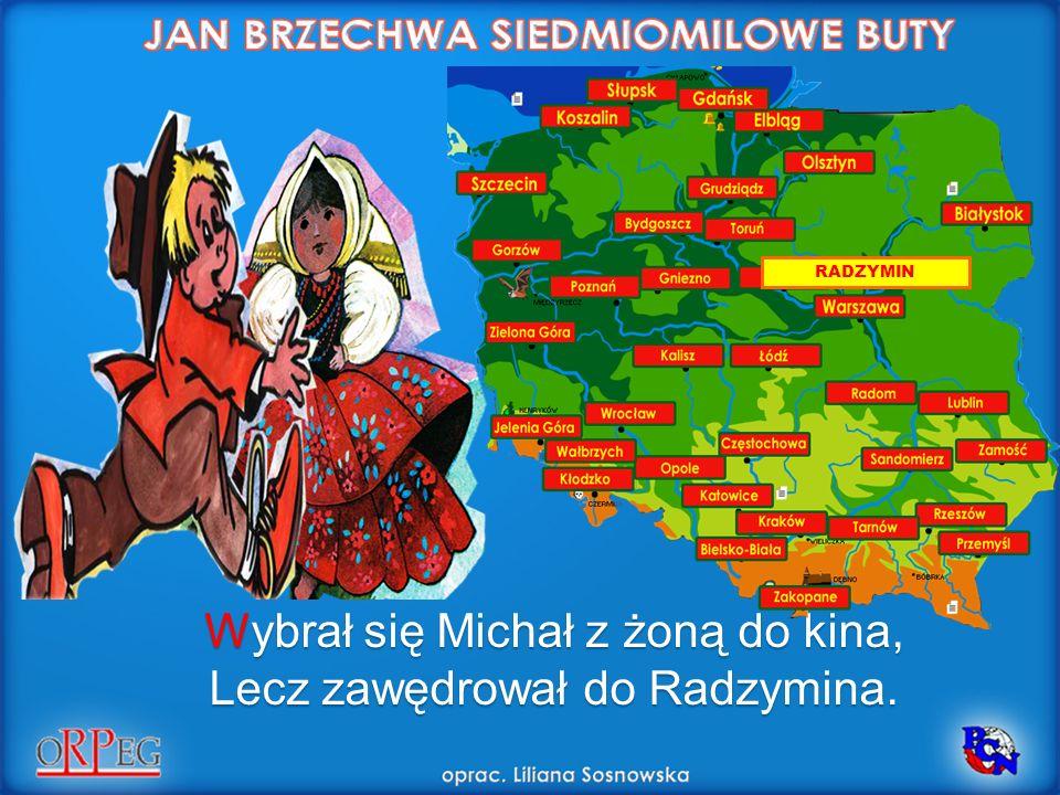Wybrał się Michał z żoną do kina, Lecz zawędrował do Radzymina.