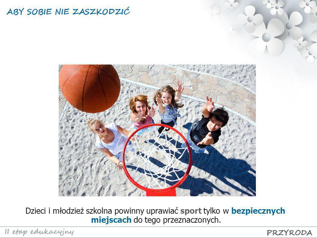 Dzieci i młodzież szkolna powinny uprawiać sport tylko w bezpiecznych