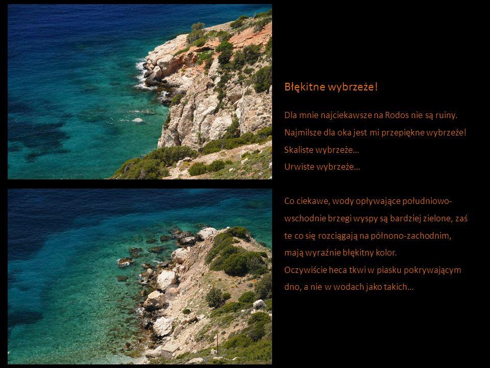 Błękitne wybrzeże! Dla mnie najciekawsze na Rodos nie są ruiny.