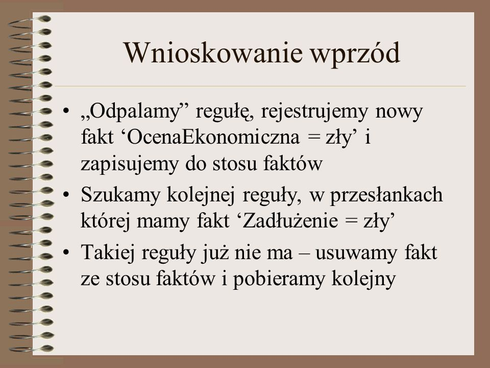 """Wnioskowanie wprzód """"Odpalamy regułę, rejestrujemy nowy fakt 'OcenaEkonomiczna = zły' i zapisujemy do stosu faktów."""
