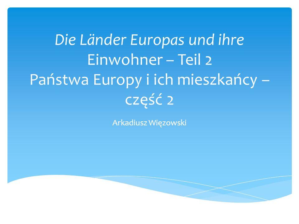 Die Länder Europas und ihre Einwohner – Teil 2 Państwa Europy i ich mieszkańcy – część 2