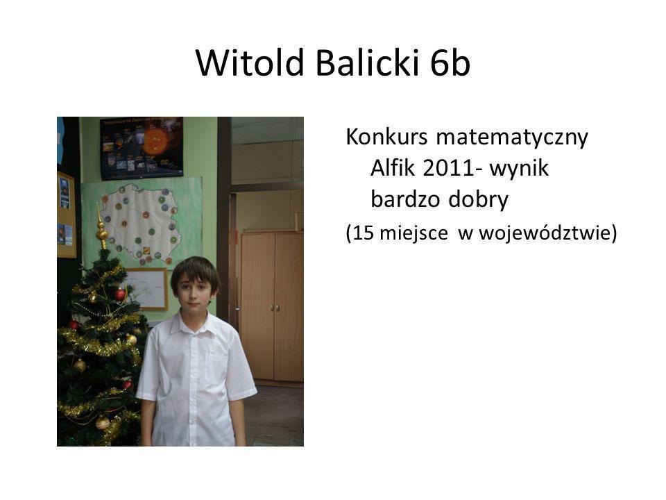 Witold Balicki 6b Konkurs matematyczny Alfik 2011- wynik bardzo dobry