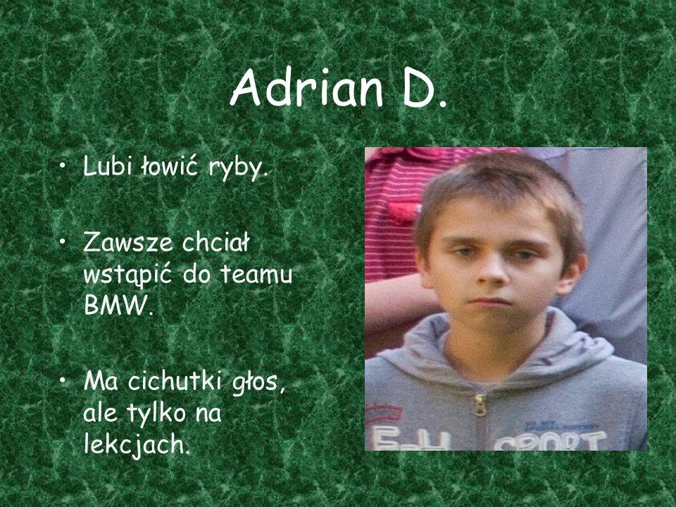 Adrian D. Lubi łowić ryby. Zawsze chciał wstąpić do teamu BMW.